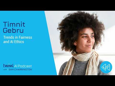 Trends in Fairness and AI Ethics with Timnit Gebru – #336