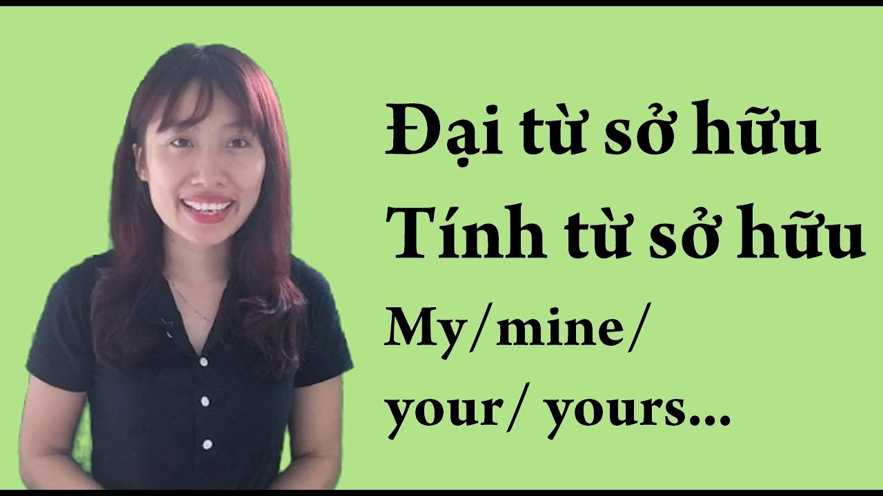 Đại từ sở hữu/ Tính từ sở hữu – Phân biệt my, mine (Ngữ pháp tiếng Anh căn bản)