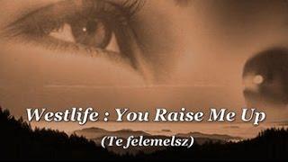 Westlife : You Raise Me Up / Te felemelsz (magyar felirattal)
