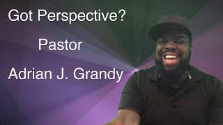 Words of Power#1:  Got Perspective?  Pastor Adrian J. Grandy Solid Rock UHC Ministries ST. PAULS, NC