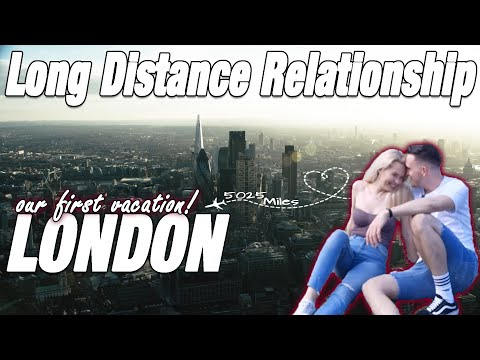 LDR - Our First Vacation in London! US to UK - 5000 Mile Long Distance Relationship