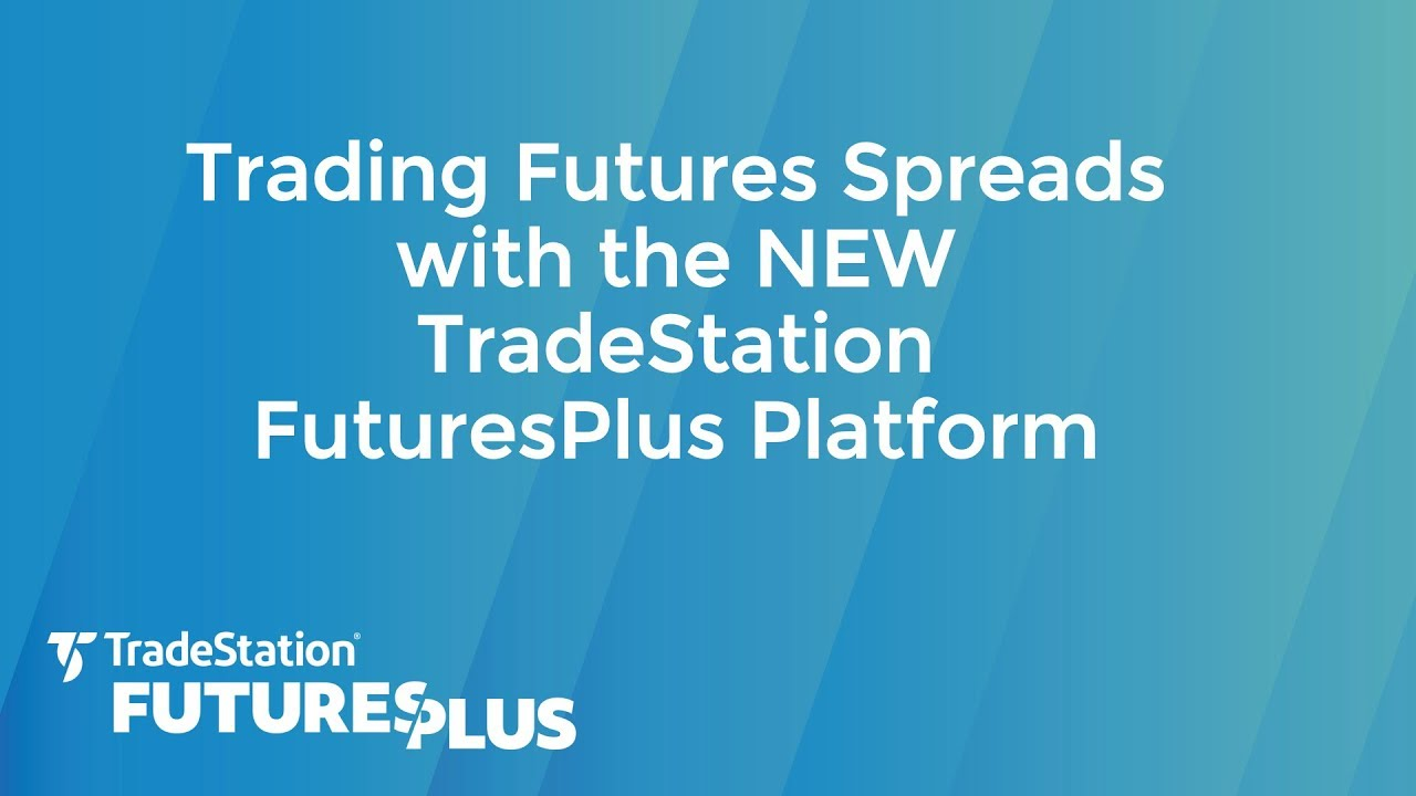 Trading Futures Spreads with the NEW TradeStation