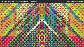 Sufjan Stevens - Make Me An Offer I Cannot Refuse [Official Audio]