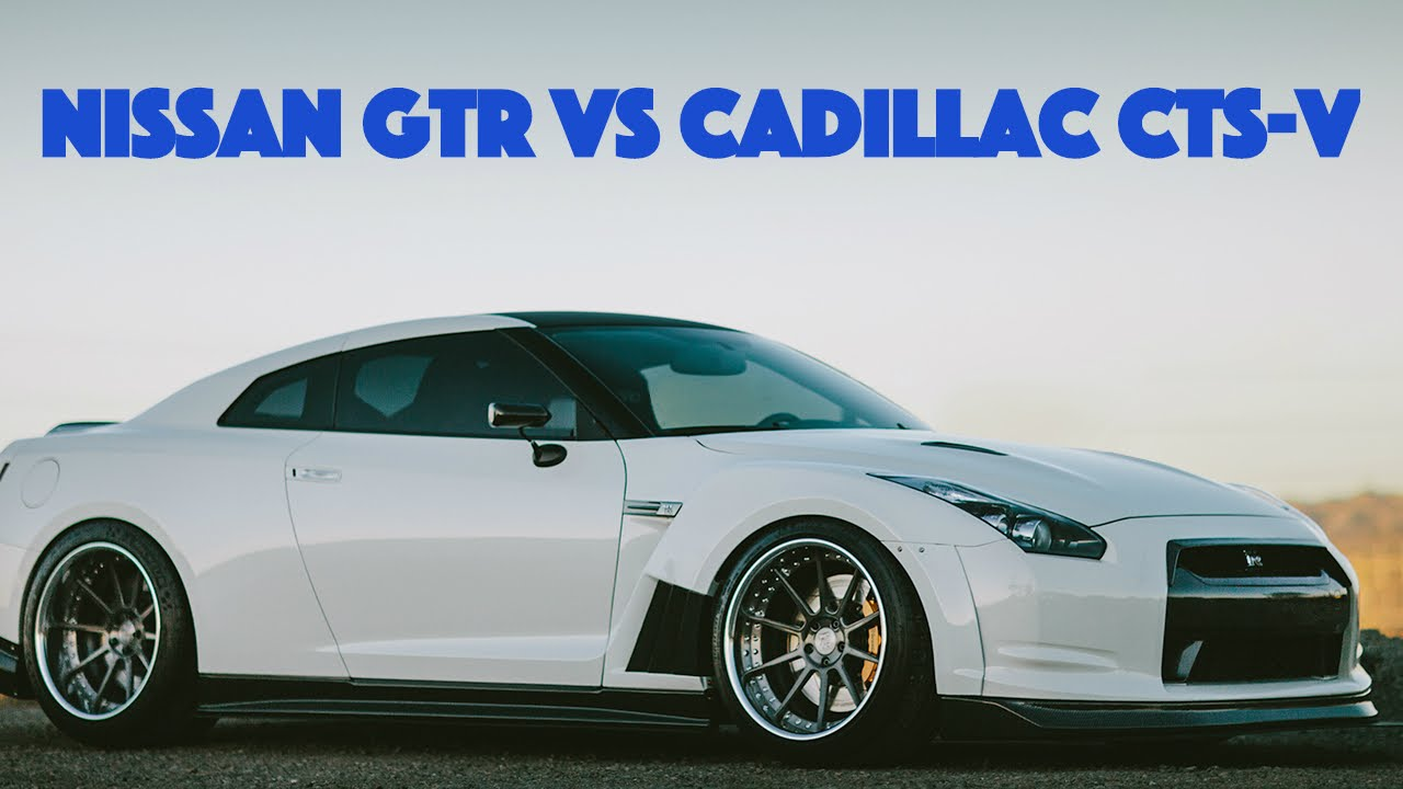 700HP NISSAN GTR VS 750HP CADILLAC CTS-V - YouTube