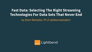 Fast Data: Selecting The Right Streaming Technologies For Data Sets That Never End