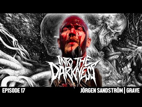 1 Hour 37 Minutes with JORGEN SANDSTROM of GRAVE | INTO THE DARKNESS Interview