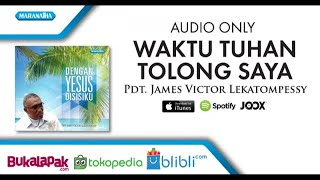 Waktu Tuhan Tolong Saya - Pdt. James Victor Lekatompessy (Audio)