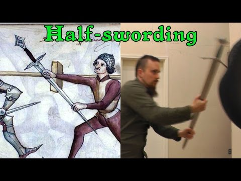 Half-swording - Why Grabbing A Sharp Blade In A Sword Fight Is Not Crazy