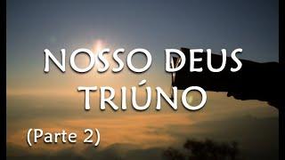 Nosso Deus Triúno II - Rev. Israel Sousa