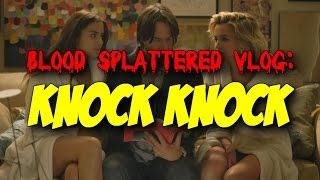 Knock Knock (2015) - Blood Splattered Vlog (Horror Movie Review)