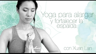 Yoga para alargar y fortalecer la espalda con Xuan Lan