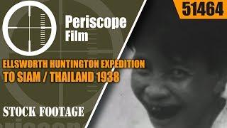ELLSWORTH HUNTINGTON EXPEDITION TO SIAM / THAILAND 1938  51464