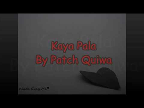 Kaya Pala - Patch Quiwa (Lyrics)