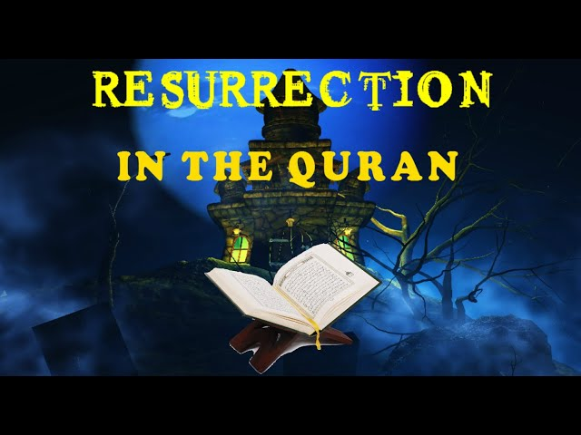 Resurrection Lesson 4 - Resurrection in the Quran