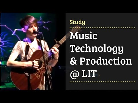 Music Technology & Production LC270  - Limerick Institute of Technology - LIT