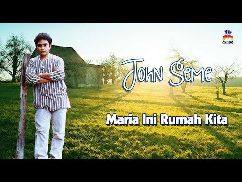 John Seme - Maria... Ini Rumah Kita (Official Lyric Video)