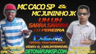 MC CACO SP & JUNINHO JK-UH UH SARRA SARRA ( DJ PEREIRA )