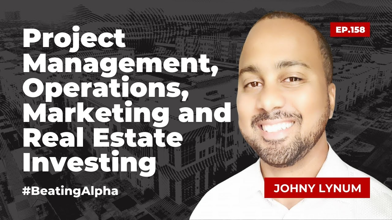 Project Management, Operations, Marketing and Real Estate Investing - JOHNY LYNUM | EP.158