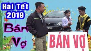 Hài Tết 2019 - Túng Tiền Bán Vợ | A HY TV - Cười Ướt Đũng Quần