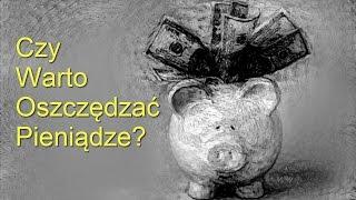 Czy warto oszczędzać pieniądze? Oraz dlaczego oszczędzanie nie jest takie istotne