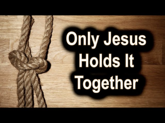Only Jesus Holds It Together - Ecclesiastes 4 Communion Service - September 3rd, 2020