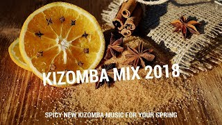 KIZOMBA MIX 2018 - SPICY NEW KIZOMBA MUSIC FOR YOUR SPRING