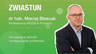 Zwiastun - Innowacyjne techniki rozwiązywania problemów - dr hab. Maciej Błaszak