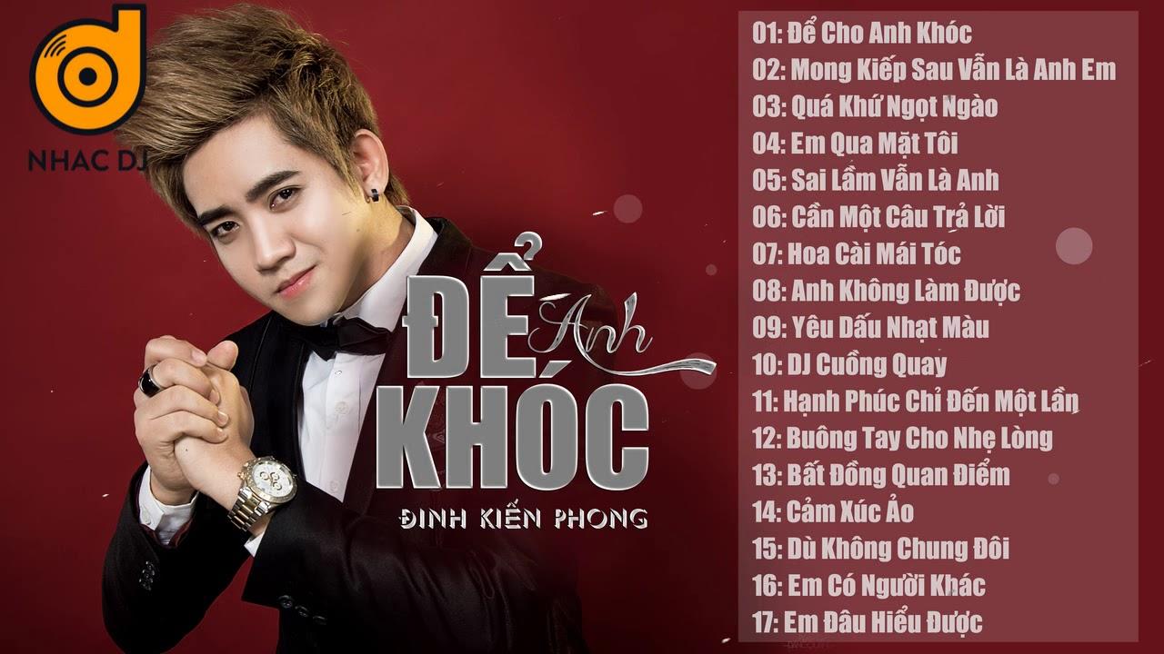 Nhạc Trẻ Remix Cực Mạnh 2018 Việt mix – Đinh Kiến Phong | lk nhac tre remix | Để Cho Anh Khóc