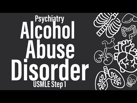 Alcohol Abuse Disorder (Psychiatry) (Pharmacology) – USMLE Step 1