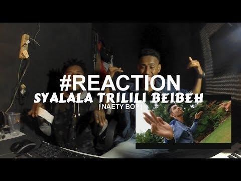 #REACTION SYALALA TRILILI BEIBEH    NAETY BOP  