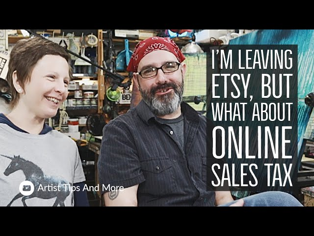 I'm Leaving Etsy, But What About Online Sales Tax And Selling Art On Your Website - Tips For Artists