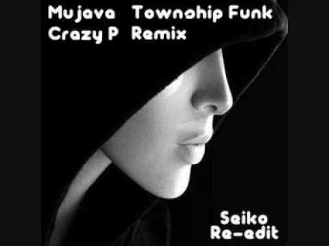 Dj Mujava Township Funk Crazy P Remix Seiko Re Edit