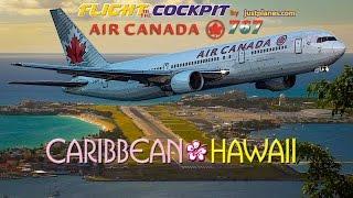 AIR CANADA Cockpit 767 to St Maarten & Hawaii