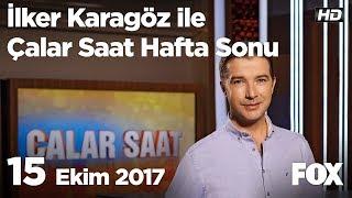 15 Ekim 2017 İlker Karagöz ile Çalar Saat Hafta Sonu
