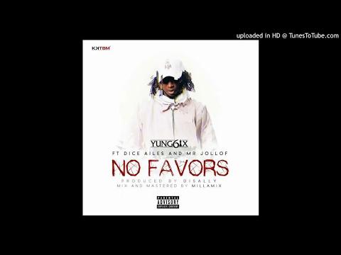 Yung6ix – ft Dice Ailes x Mr Jollof. NO FAVORS