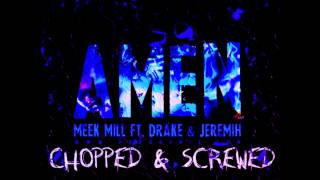 Meek Mill - Amen (Ft. Drake & Jeremih) [CHOPPED & SCREWED]