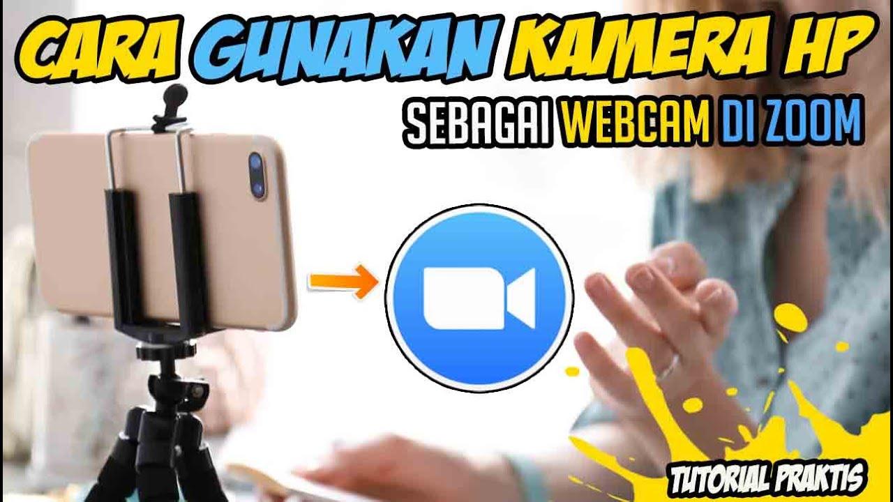 Tutorial Cara Menggunakan Kamera Hp Sebagai Webcam Di Zoom Youtube