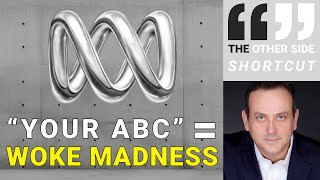 Shortcut (The Other Side Australia): 'Your ABC' = Woke Madness