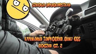 Szkoła Druciarstwa Wymiana Tapicerki BMW E65 Boczki Drzwi i Kiera część 2 Wazzup :)