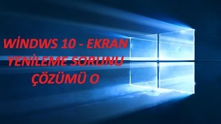 Windows 10   Ekran yenileme sorunu ÇÖZÜMLÜ