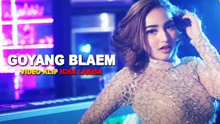 VIDEO KLIP ICHA LARISA GOYANG BLAEM