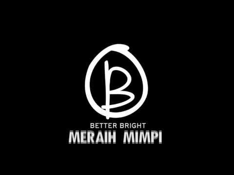 BETTER BRIGHT - MERAIH MIMPI