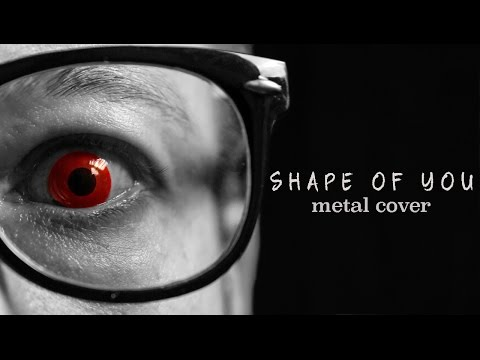 Ed Sheeran - Shape of You (metal cover by Leo Moracchioli)