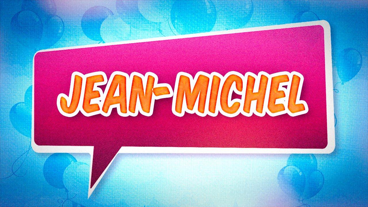 Joyeux Anniversaire Jean Michel Youtube