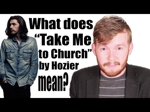 "What does ""Take Me to Church"" by Hozier mean? 