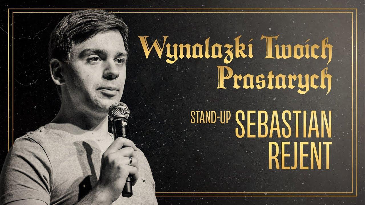 Sebastian Rejent - Wynalazki Twoich prastarych | Stand-up