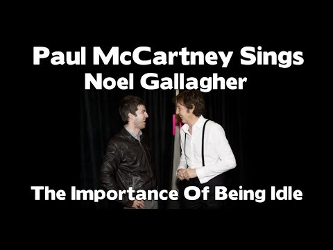 Paul McCartney Sings Noel Gallagher - The Importance Of Being Idle