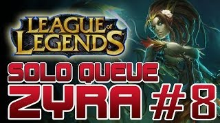 SINVICTA SOLO QUEUE - ZYRA #8: PLANTED! [League Of Legends HD]