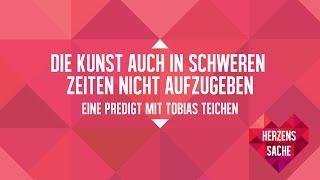 Die Kunst auch in schweren Zeiten nicht aufzugeben (ICF München Videopodcast)