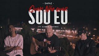 DaPaz - Quem Não Quer Sou Eu ft. Gabrá & Konai
